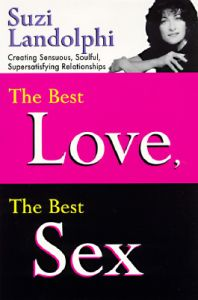 The Best Love, the Best Sex: Creating Sensuous, Soulful, Supersatisfying Relationships: Book by Suzi Landolphi