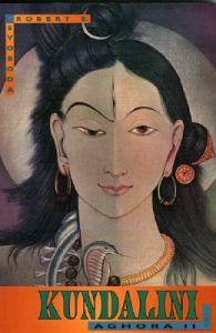 Aghora 2: Kundalini: v II: Kundalini | Book by Robert E  Svoboda