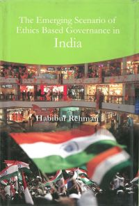 The Emerging Scenario of Ethics Based Governance In India: Book by Habibur Rehman