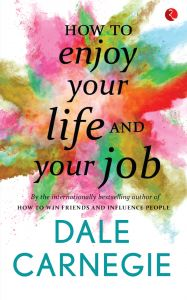 HOW TO ENJOY YOUR LIFE AND YOUR JOB: Book by DALE CARNEGIE