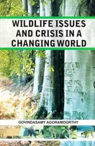 Wildlife Issues and Crisis in A Changing World: A Naturalist'S 25 Years Jungle Journey in Asia Africa and South America: Book by Govindasamy Agoramoorthy