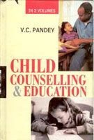 Child Counselling And Education (2 Vols. Set): Book by V.C. Pandey