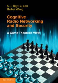Cognitive Radio Networking and Security: Book by K. J. Ray Liu