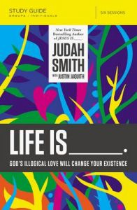 Life is _____ Study Guide: God's Illogical Love Will Change Your Existence: Book by Judah Smith