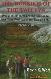 Burning of the Valleys: Daring Raids from Canada Against the New York Frontier in the Fall of 1780: Book by Gavin K. Watt