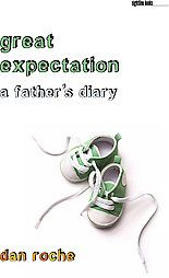 Great Expectation: A Father's Diary: Book by Dan Roche