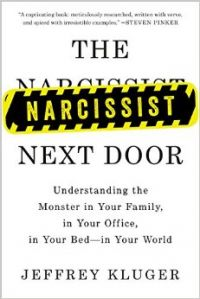 The Narcissist Next Door: Understanding the Monster in Your Family, in Your Office, in Your Bed?in Your World (Paperback): Book by Jeffrey Kluger