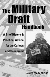 The Military Draft Handbook: A Brief History and Practical Advice for the Curious and Concerned: Book by James Tracy