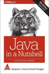 Java in a Nutshell: A Desktop Quick Reference (Covers Java 8), 6th Edition: Book by Benjamin J Evans, David Flanagan