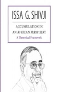 Accumulation in an African Periphery: A Theoretical Framework: Book by Issa G. Shivji