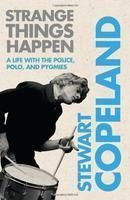 Strange Things Happen: A Life with the Police, Polo, and Pygmies: Book by Stewart Copeland