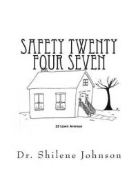 Safety Twenty Four Seven: Based on a True Story: Book by Dr Shilene Johnson