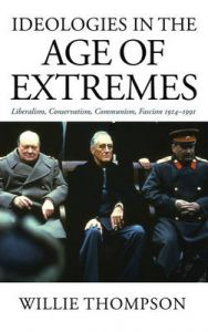 Ideologies in the Age of Extremes: Liberalism, Conservatism, Communism, Fascism 1914-1991: Book by Willie Thompson