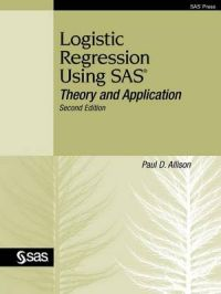 Logistic Regression Using SAS: Theory and Application, Second Edition: Book by D. Allison Paul