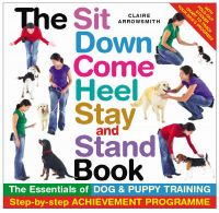 The Sit, Down, Come, Heel, Stay and Stand Book: Book by Claire Arrowsmith