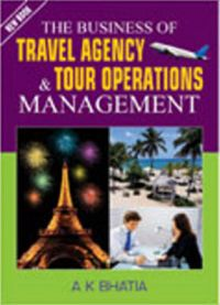 The Business of Travel Agency & Tour Operations Management: Book by A. K. Bhatia