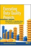Executing Data Quality Projects , Ten Steps to Quality Data & Trusted Information 1st Edition (Paperback) 1st Edition: Book by Danette Mcgilvray