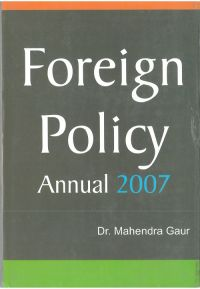 Foreign Policy Annual 2007(1 July 2006 To 31 December 2006), Part Ii: Book by Mahendra Gaur Shailendra Sengar