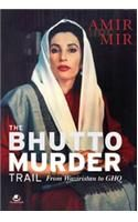 The Bhutto Murder Trail: from Waziristan to GHQ: Book by Amir Mir