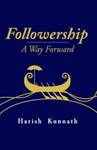 Followership - A Way Forward (English): Book by Harish Kunnath