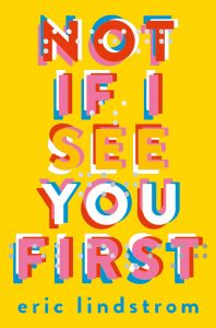 Not If I See You First: Book by Eric Lindstrom