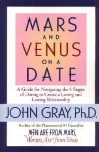Mars and Venus on a Date: A Guide for Navigating the 5 Stages of Dating to Create a Loving and Lasting Relationship: Book by John Gray, Ph.D.