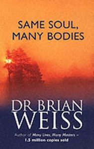 Same Soul, Many Bodies: Book by Brian L. Weiss