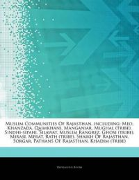 Articles on Muslim Communities of Rajasthan, Including: Meo, Khanzada, Qaimkhani, Manganiar, Mughal (Tribe), Sindhi-Sipahi, Silawat, Muslim Rangrez, Ghosi (Tribe), Mirasi, Merat, Rath (Tribe), Shaikh of Rajasthan, Sorgar: Book by Hephaestus Books