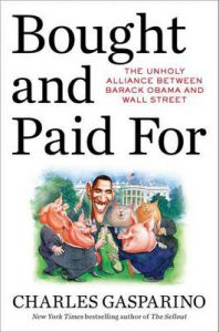 Bought and Paid for: The Unholy Alliance Between Barack Obama and Wall Street: Book by Charles Gasparino
