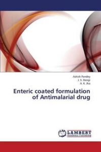 Enteric Coated Formulation of Antimalarial Drug: Book by Pandey Ashish
