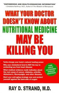 What Your Doctor Doesn't Know About Nutritional Medicine May Be Killing you: Book by Ray D. Strand, MD