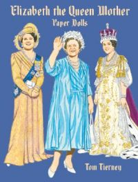 Queen Elizabeth the Queen Mother Paper Dolls: Book by Tom Tierney