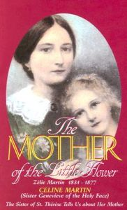 The Mother of the Little Flower: Zelie Martin (1831-1877): Book by Celine Martin