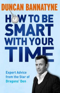 How To Be Smart With Your Time: Book by Duncan Bannatyne