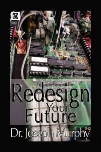 Re-Design Your Future: Book by Dr. Joseph Murphy