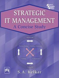 STRATEGIC IT MANAGEMENT : A CONCISE STUDY: Book by KELKAR S. A.