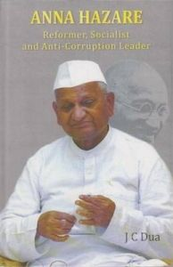 Anna Hazare: Reformer Socialist and Anti Corruption Leader: Book by J.C. Dua