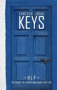 Keys: The Secret to a Happy and Regret Free Life: Book by Santosh Joshi