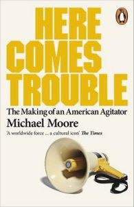 Here Comes Trouble: Stories From My Life: Book by Michael Moore