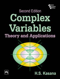 COMPLEX VARIABLES: THEORY AND APPLICATIONS - SECOND EDITION: Book by H.S. Kasana