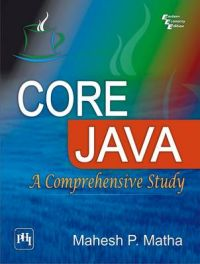 CORE JAVA : A COMPREHENSIVE STUDY: Book by Mahesh P. Matha