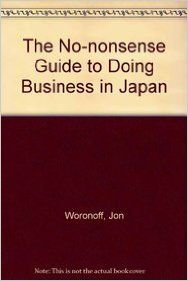 The 'No-Nonsense' Guide To Doing Business In Japan (English) (Hardcover): Book by Jon Woronoff