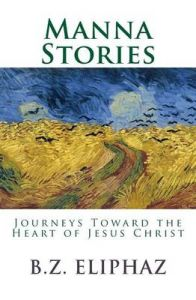 Manna Stories: Journeys Toward the Heart of Jesus Christ: Book by B Z Eliphaz