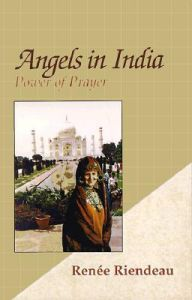Angels in India: Power of Prayer: Book by Renee Riendeau