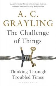 The Challenge of Things: Thinking Through Troubled Times: Book by A. C. Grayling
