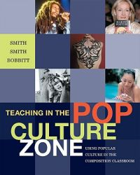 Teaching in the Pop Culture Zone: Using Popular Culture in the Composition Classroom: Book by Trixie Smith
