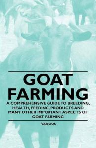 Goat Farming - A Comprehensive Guide to Breeding, Health, Feeding, Products and Many Other Important Aspects of Goat Farming: Book by Various (selected by the Federation of Children's Book Groups)