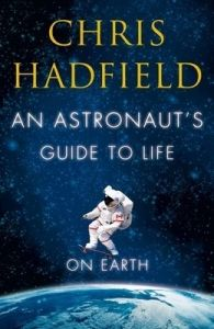 An Astronaut's Guide to Life on Earth: Book by Chris Hadfield