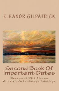 Second Book of Important Dates: Illustrated with Eleanor Gilpatrick's Landscape Paintings: Book by Dr Eleanor Gilpatrick (City University of New York, Graduate Center)