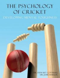 The Psychology of Cricket: Developing Mental Toughness [Cricket Academy Series]: Book by Stewart Cotterill